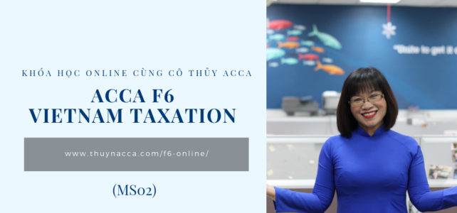 F6 ACCA Online – Thuế Việt Nam (MS02)